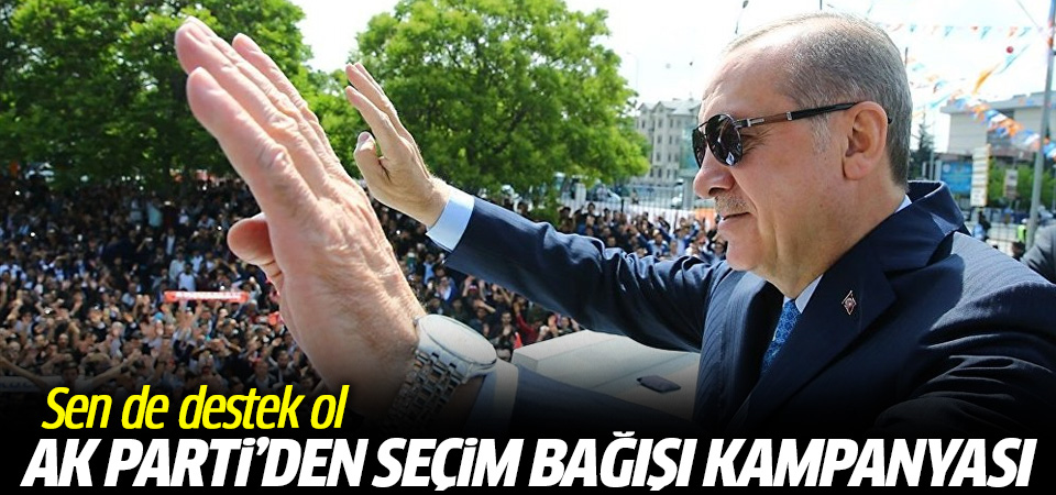 AK Parti'den 'seçim bağışı' kampanyası: Sen de destek ol