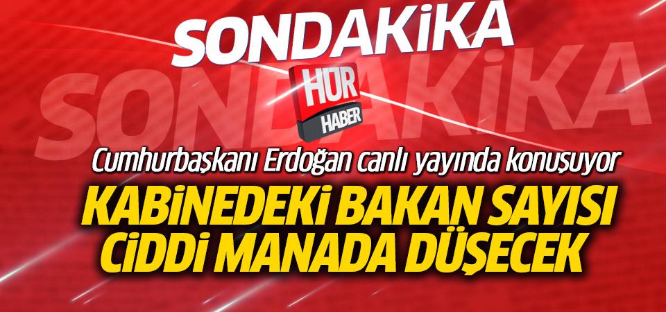 Erdoğan: Kabinedeki bakan sayısı ciddi manada düşecek
