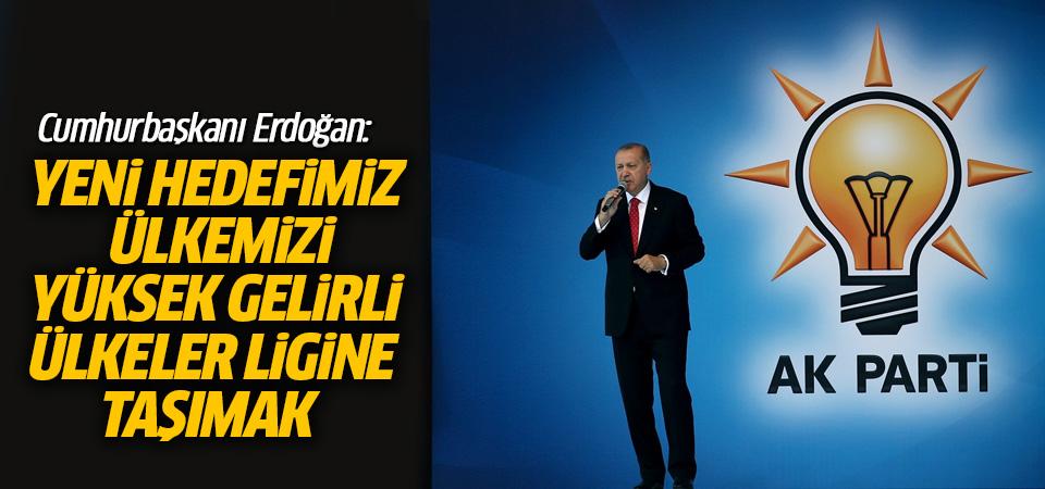 Erdoğan: Yeni hedefimiz ülkemizi yüksek gelirli ülkeler ligine taşımak