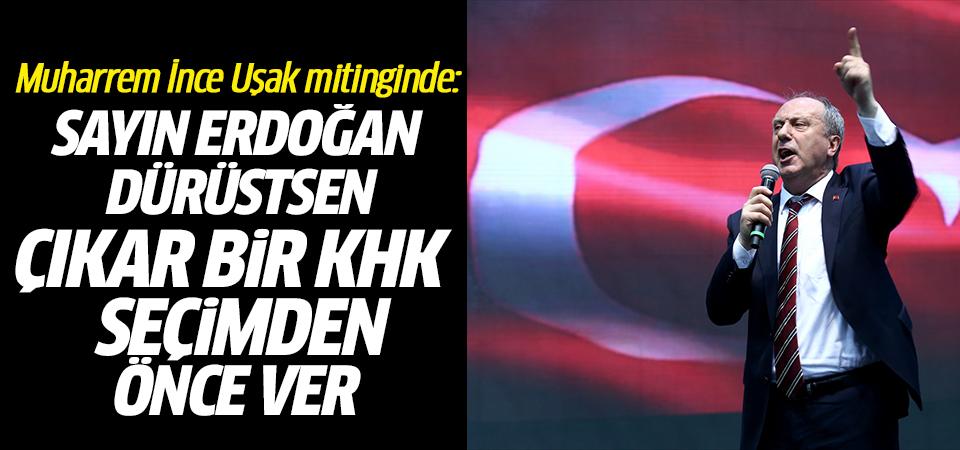 Muharrem İnce Uşak mitinginde: Sayın Erdoğan dürüstsen çıkar bir KHK seçimden önce ver