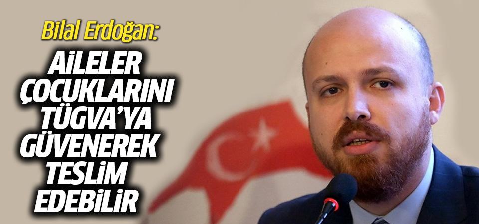 Bilal Erdoğan: Aileler çocuklarını TÜGVA'ya güvenerek teslim edebilir