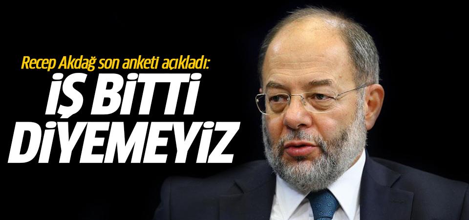 Recep Akdağ son anketi açıkladı: İş bitti diyemeyiz