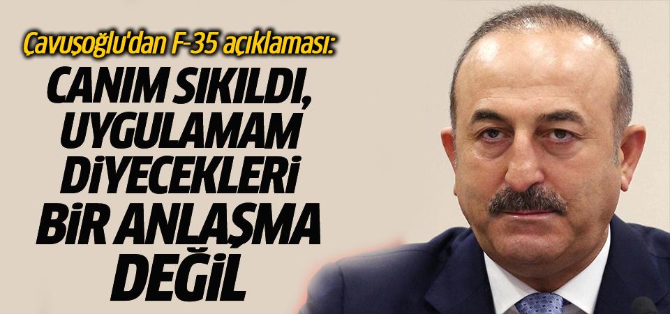 Çavuşoğlu'dan F-35 açıklaması: Canım sıkıldı, uygulamam diyecekleri bir anlaşma değil