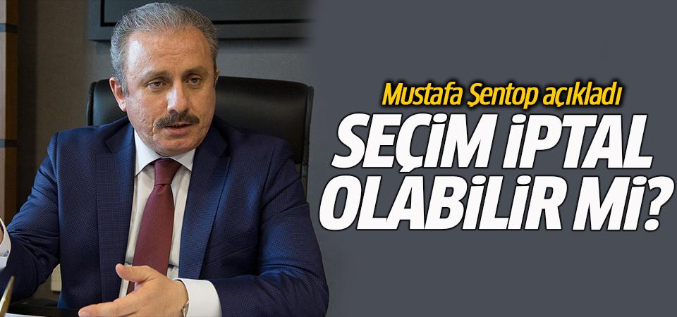 Seçim iptal olabilir mi? AK Parti Milletvekili Mustafa Şentop açıkladı