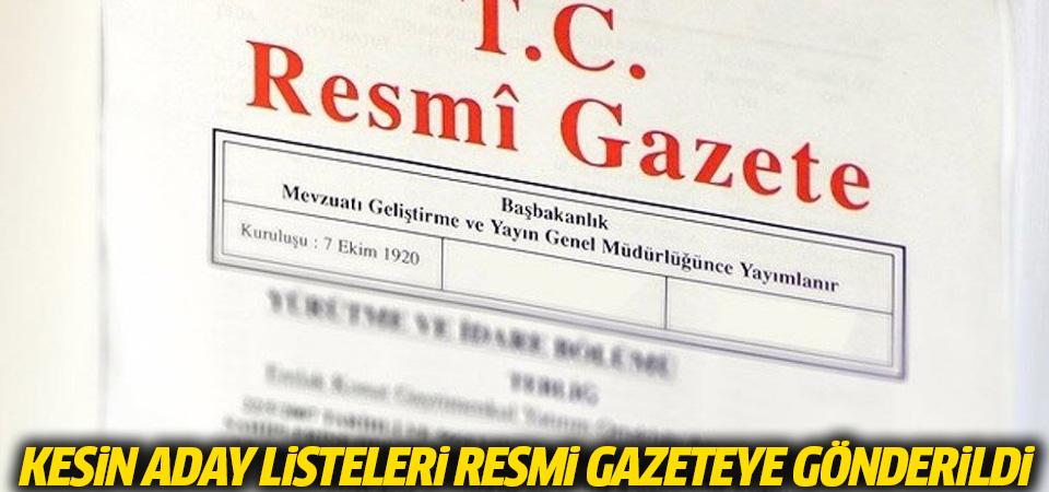 Kesin aday listeleri Resmi Gazete'ye gönderildi