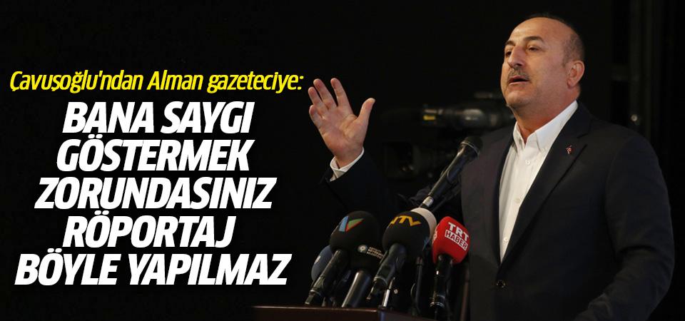 Çavuşoğlu'ndan Alman gazeteciye: Bana saygı göstermek zorundasınız, röportaj böyle yapılmaz