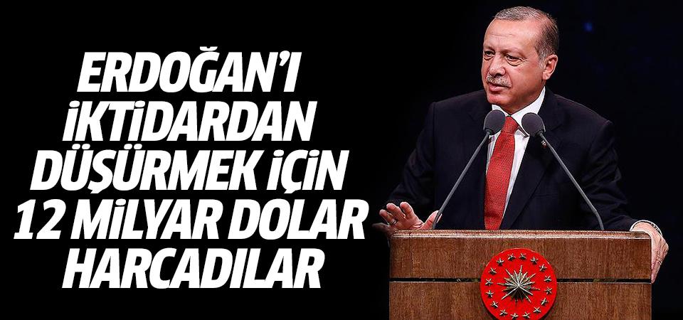 Erdoğan'ı iktidardan düşürmek için 12 milyar dolar harcadılar
