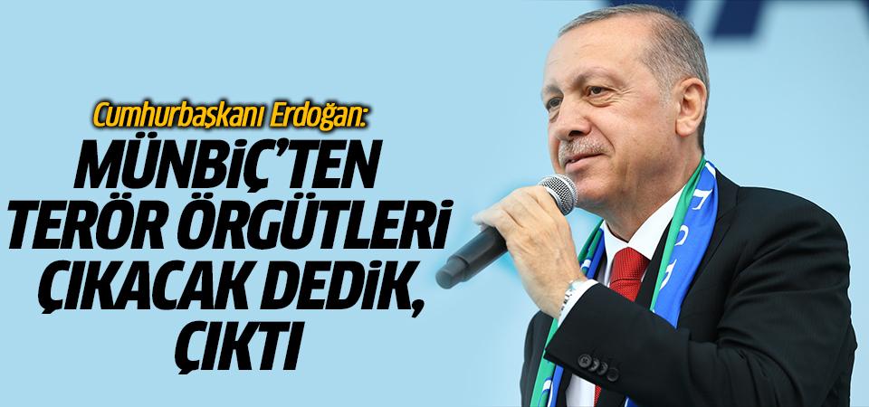 Cumhurbaşkanı Erdoğan: Münbiç'ten terör örgütleri çıkacak dedik, çıktı