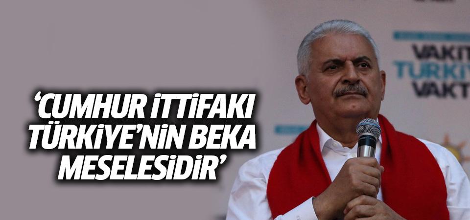 Başbakan Yıldırım: Cumhur İttifakı Türkiye'nin beka meselesidir