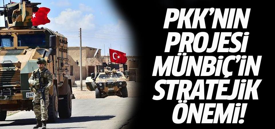 PKK'nın projesi Münbiç'in stratejik önemi!