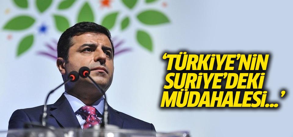 Demirtaş: Türkiye'nin Suriye müdahalesi, bölgedeki kaosu derinleştiriyor