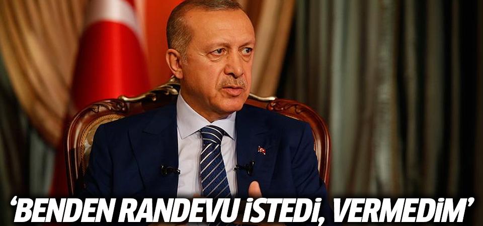 Cumhurbaşkanı Erdoğan: Benden randevu istedi, vermedim