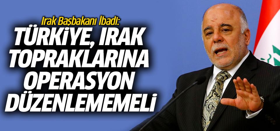 Irak Başbakanı İbadi: Türkiye, Irak topraklarına operasyon düzenlememeli