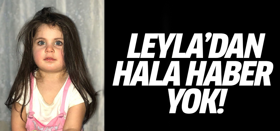 Leyla'dan hala haber yok!