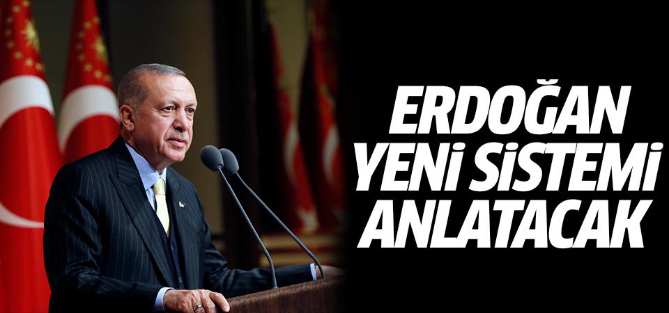 Erdoğan yeni sistemi anlatacak
