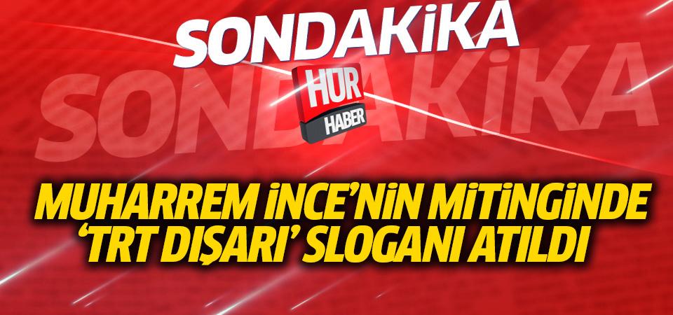 Muharrem İnce'nin seçim öncesi son mitinginde 'TRT dışarı' sloganı atıldı