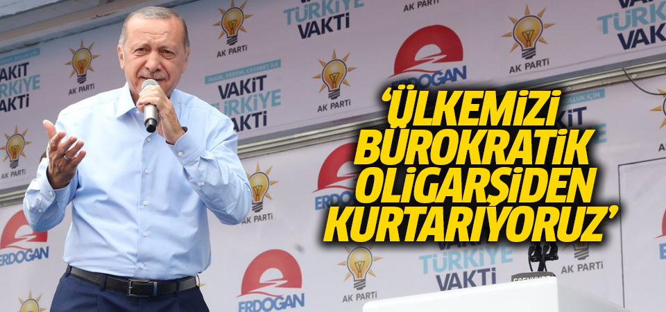Erdoğan: Ülkemizi bürokratik oligarşiden kurtarıyoruz