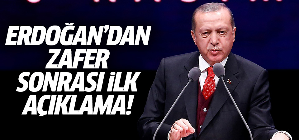Erdoğan'dan zafer sonrası ilk açıklama!