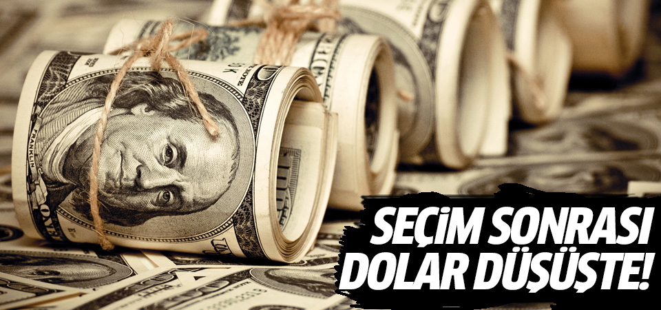 Seçim sonrası dolar düşüşte!