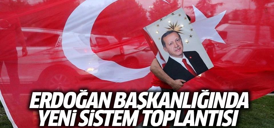 Erdoğan başkanlığında yeni sistem toplantısı