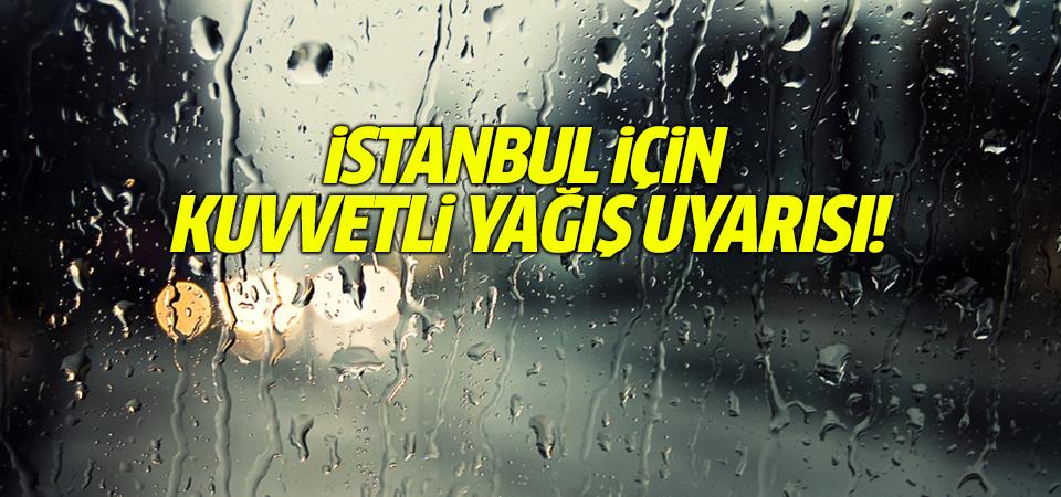 İstanbul için kuvvetli yağış uyarısı!