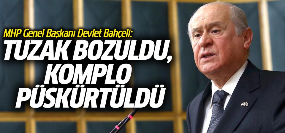 MHP Genel Başkanı Devlet Bahçeli: Tuzak bozuldu, komplo püskürtüldü