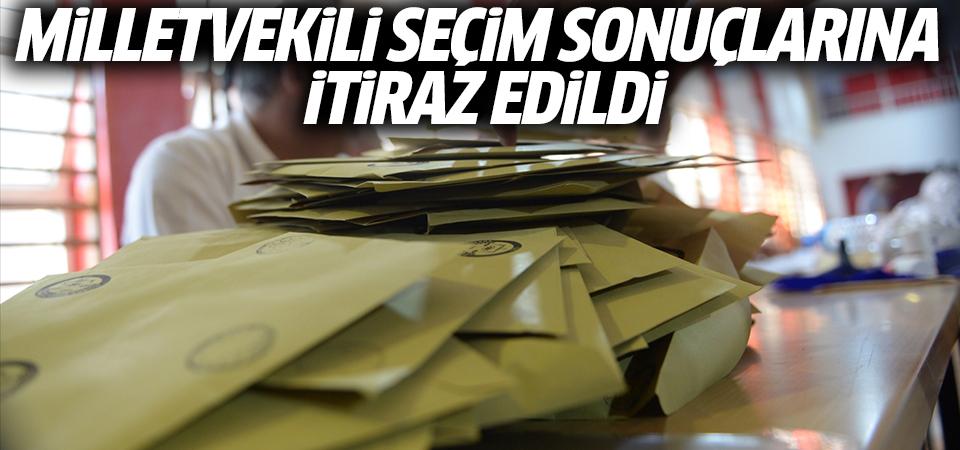Milletvekili seçim sonuçlarına itiraz edildi