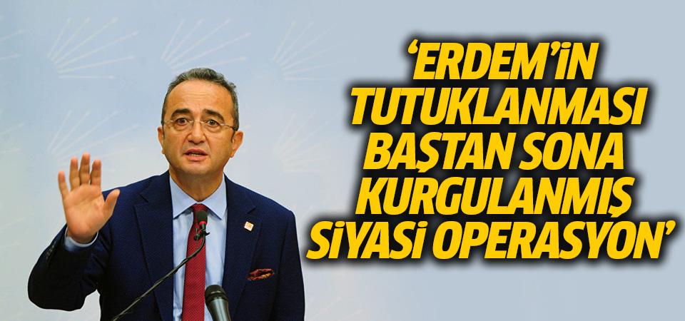 'Erdem'in tutuklanması baştan sona kurgulanmış siyasi operasyon'