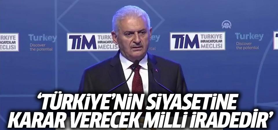 Başbakan Yıldırım: Türkiye'nin siyasetine karar verecek milli iradedir