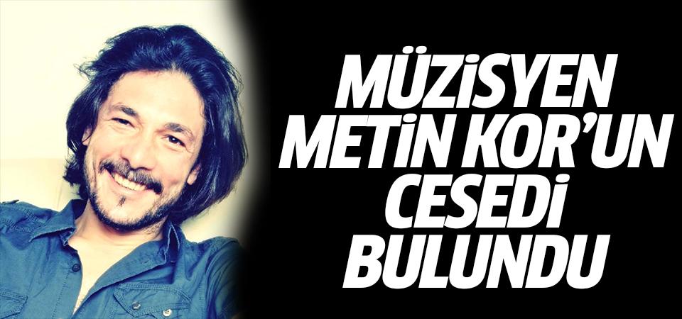 Müzisyen Metin Kor'un cesedi bulundu