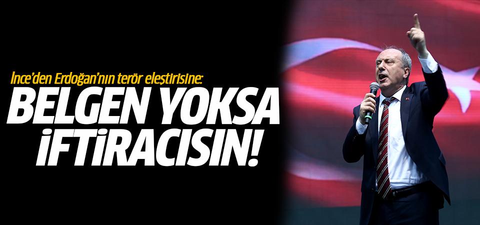 İnce'den Erdoğan'nın terör eleştirisine: Belgen yoksa iftiracısın