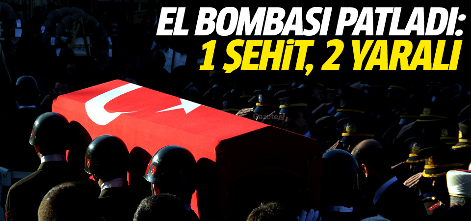 El bombası patladı: 1 şehit, 2 yaralı