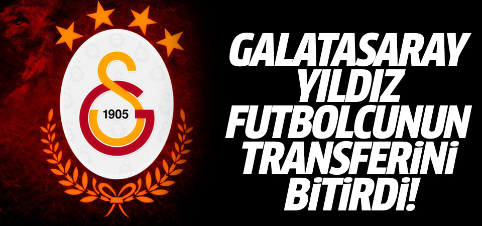 Galatasaray yıldız futbolcunun transferini bitirdi!
