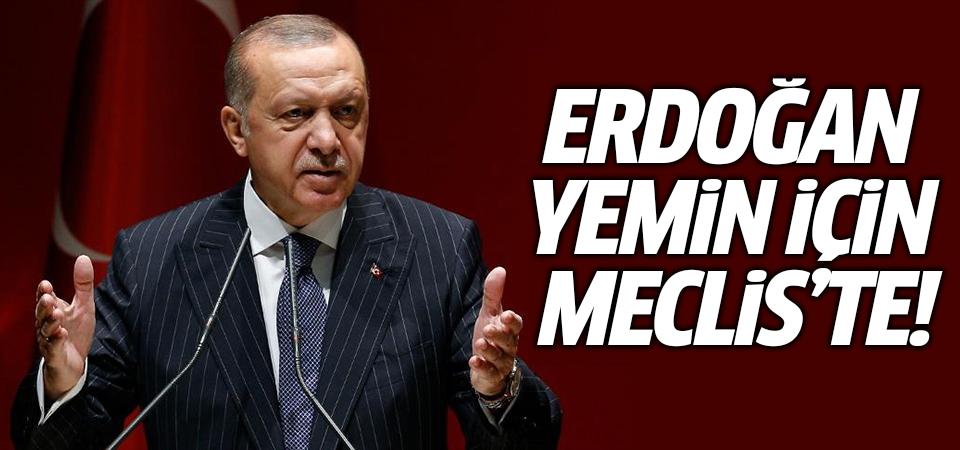 Cumhurbaşkanı Erdoğan yemin için Meclis'te!