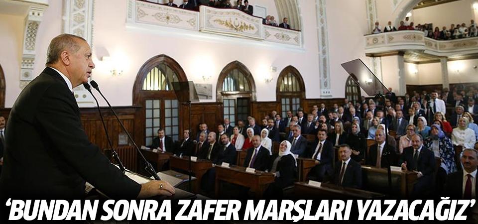 Erdoğan: Bundan sonra zafer marşları yazacağız