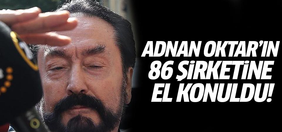 Adnan Oktar'ın 86 şirketine el konuldu