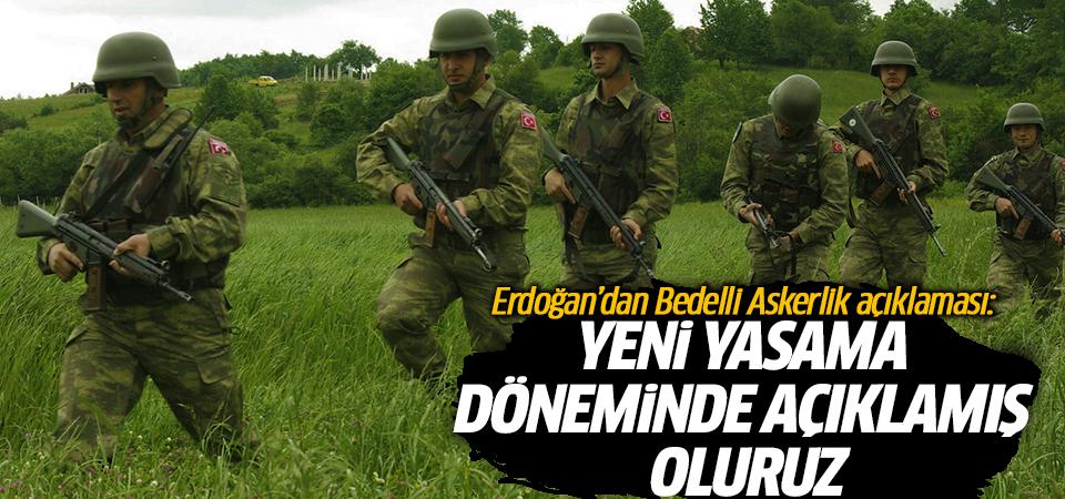Erdoğan'dan Bedelli Askerlik açıklaması: Yeni yasama döneminde açıklamış oluruz