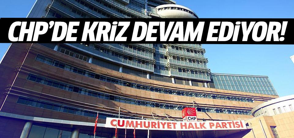 CHP'de kriz devam ediyor!