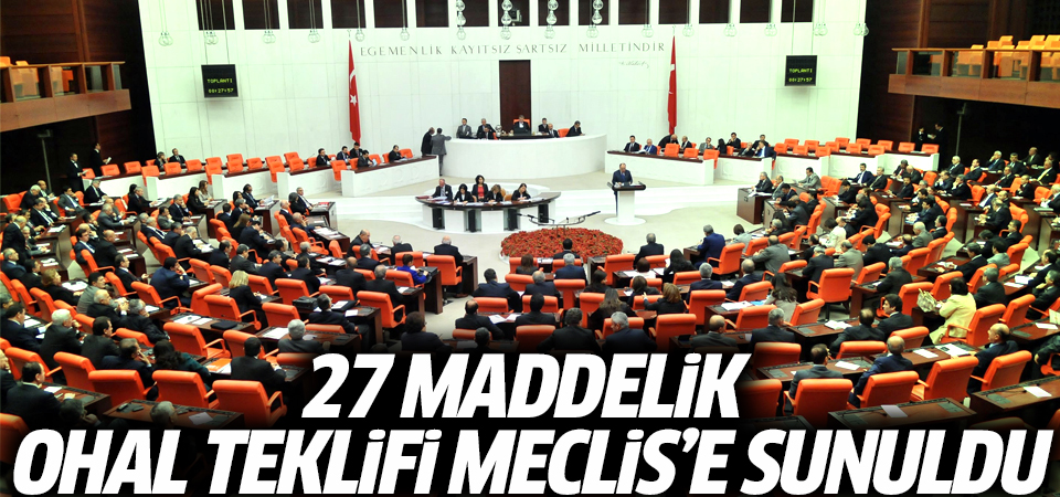 27 maddelik OHAL teklifi Meclis'e sunuldu