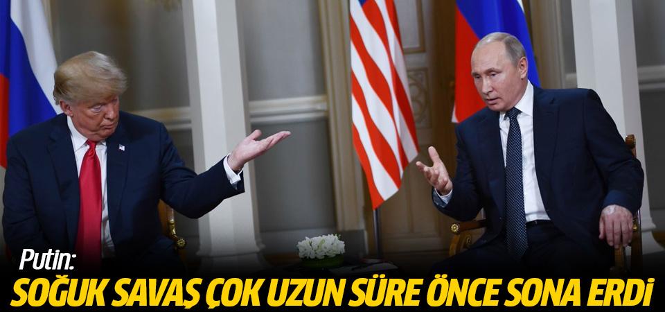 'Soğuk Savaş çok uzun süre önce sona erdi'