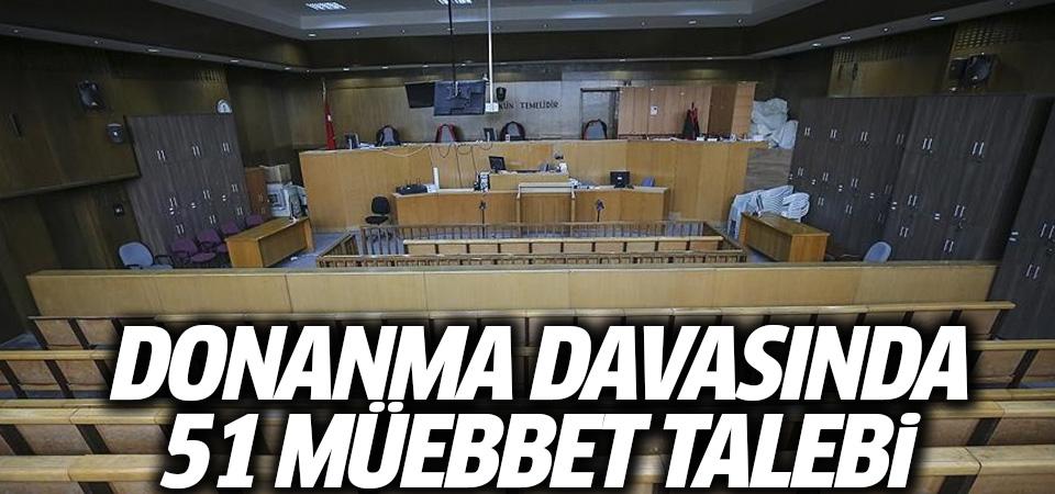 Donanma'daki eylemlere ilişkin 51 ağırlaştırılmış müebbet talebi
