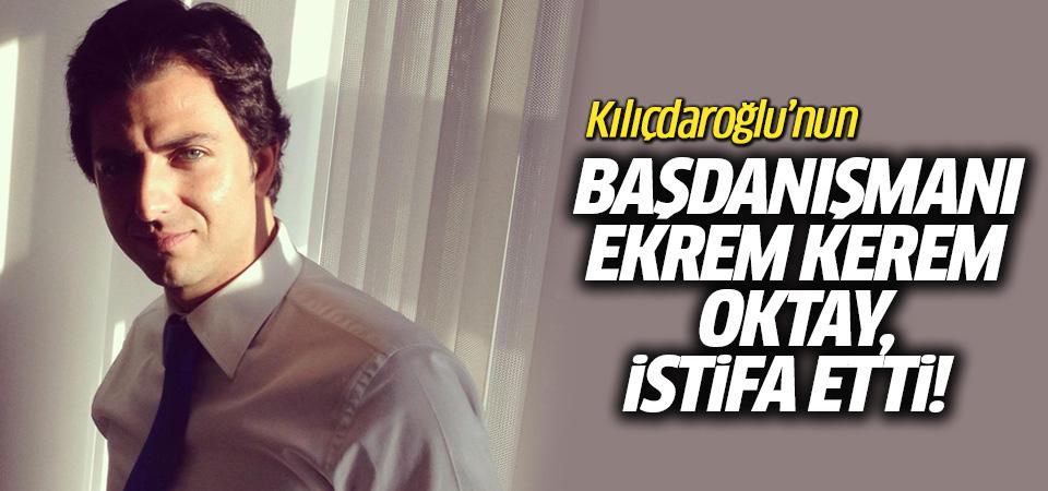 Kılıçdaroğlu'nun Danışmanı Ekrem Kerem Oktay istifa etti