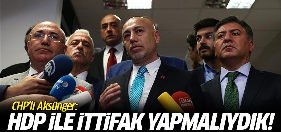 CHP'li Aksünger: HDP ile ittifak yapmalıydık