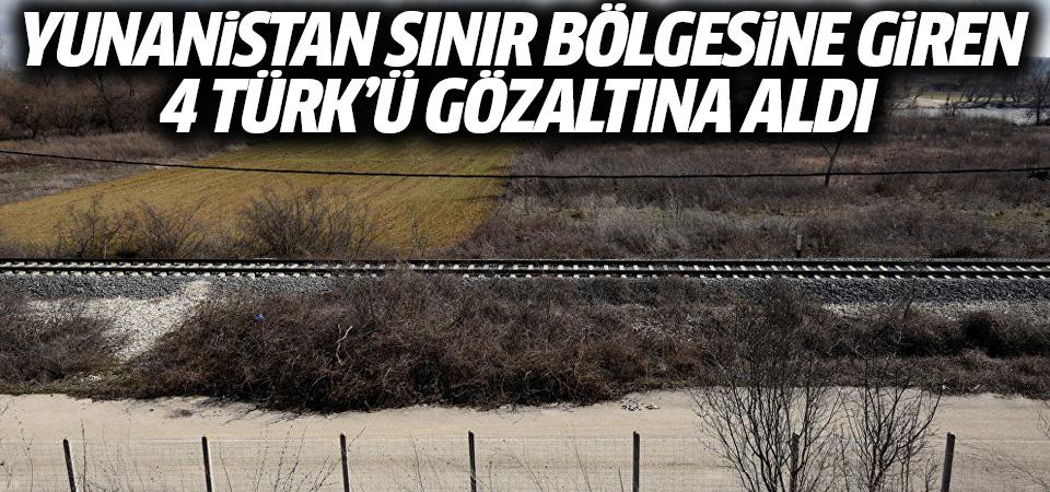 Yunanistan sınır bölgesine giren 4 Türk'ü gözaltına aldı