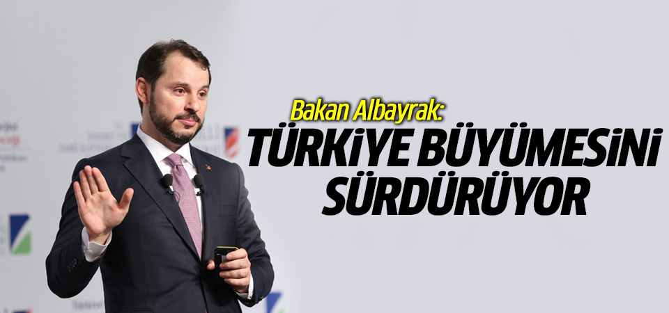 Bakan Albayrak: Türkiye büyümesini sürdürüyor