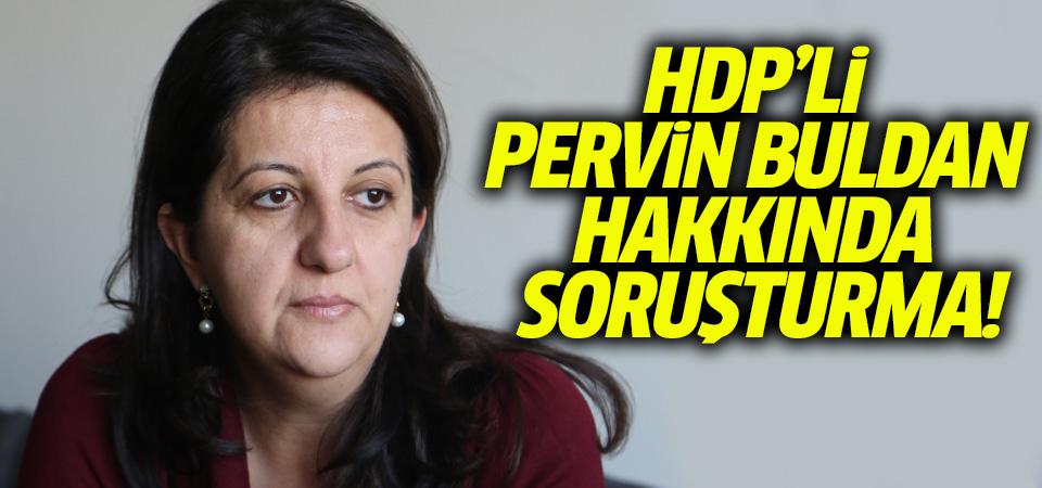 HDP'li Pervin Buldan hakkında soruşturma!
