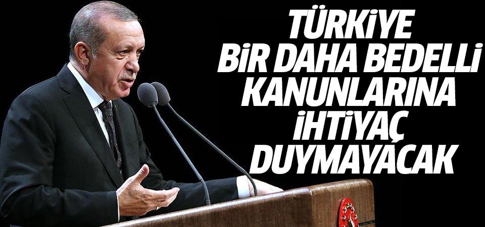 Erdoğan: Türkiye bir daha bedelli kanunlarına ihtiyaç duymayacak
