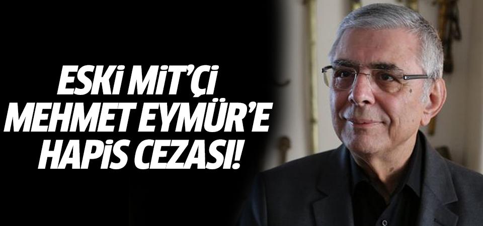 Eski MİT'çi Mehmet Eymür'e hapis cezası!