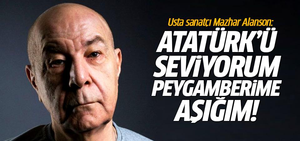 Mazhar Alanson: Atatürk'ü seviyorum ama Peygamberime de aşığım!