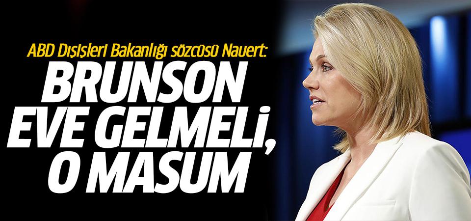 ABD Dışişleri Bakanlığı sözcüsü Nauert: Brunson eve gelmeli, o masum
